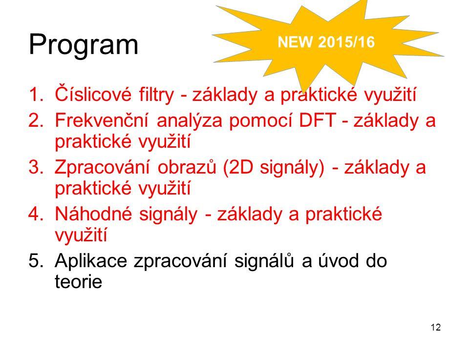 Program 1.Číslicové filtry - základy a praktické využití 2.Frekvenční analýza pomocí DFT - základy a praktické využití 3.Zpracování obrazů (2D signály) - základy a praktické využití 4.Náhodné signály - základy a praktické využití 5.Aplikace zpracování signálů a úvod do teorie 12 NEW 2015/16