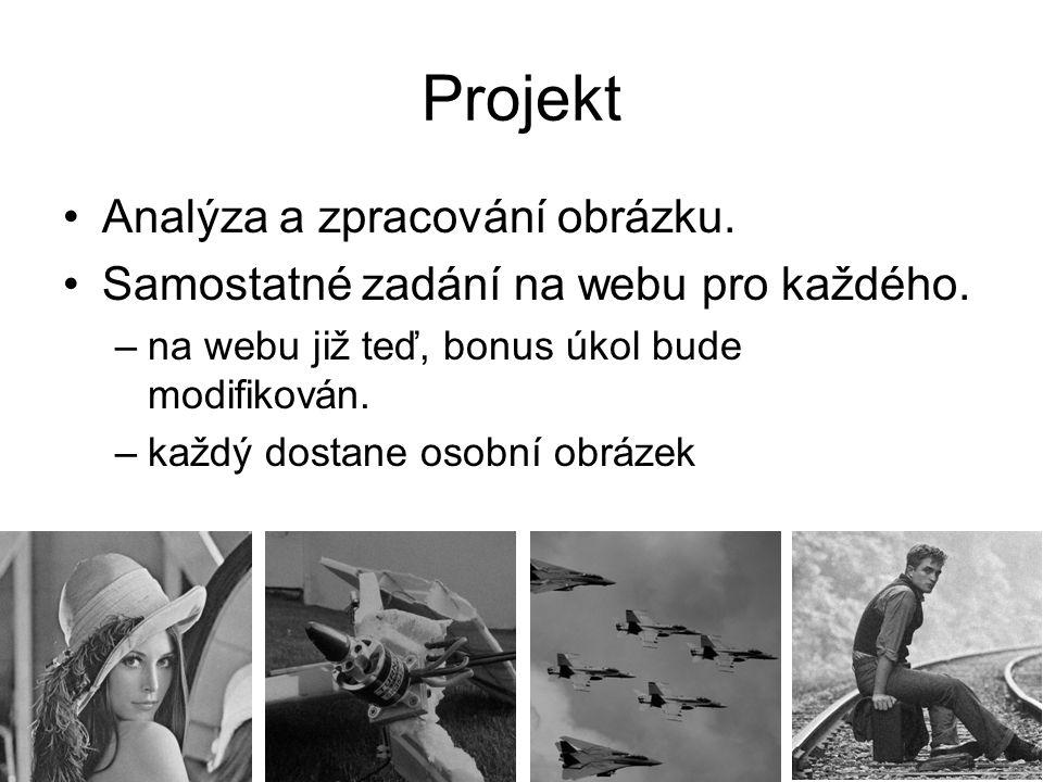Projekt Analýza a zpracování obrázku. Samostatné zadání na webu pro každého. –na webu již teď, bonus úkol bude modifikován. –každý dostane osobní obrá