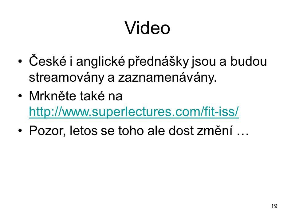 Video České i anglické přednášky jsou a budou streamovány a zaznamenávány. Mrkněte také na http://www.superlectures.com/fit-iss/ http://www.superlectu