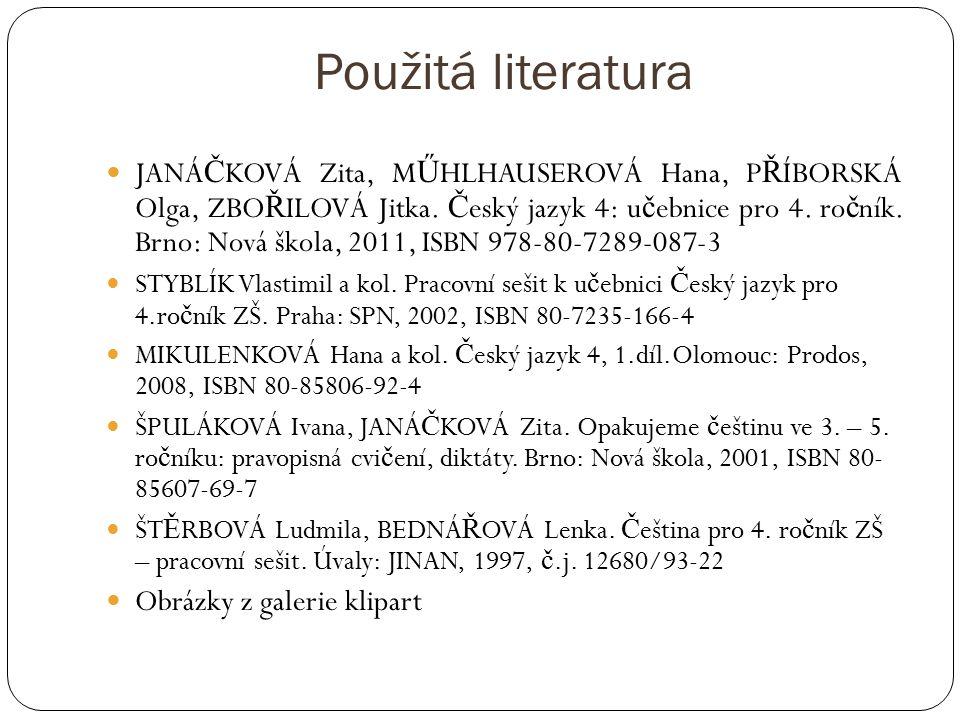 Použitá literatura JANÁ Č KOVÁ Zita, M Ű HLHAUSEROVÁ Hana, P Ř ÍBORSKÁ Olga, ZBO Ř ILOVÁ Jitka.