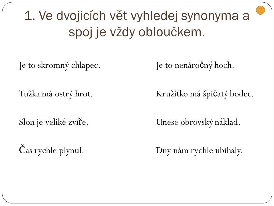 1. Ve dvojicích vět vyhledej synonyma a spoj je vždy obloučkem.