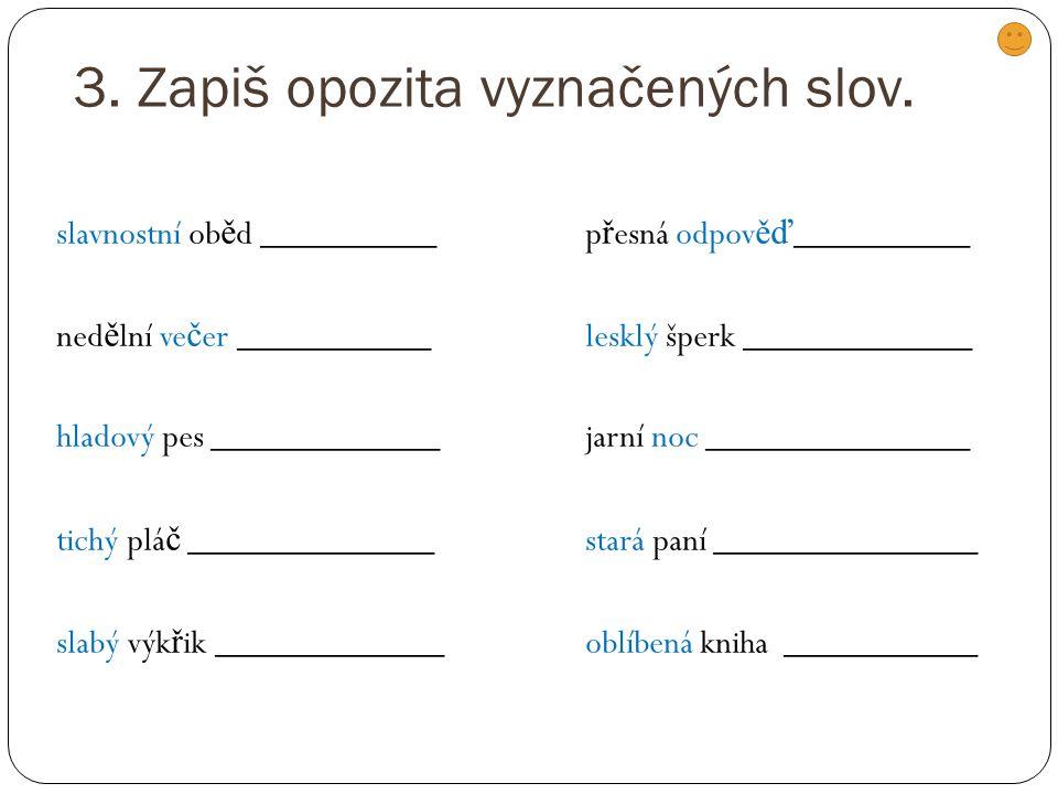 3. Zapiš opozita vyznačených slov.