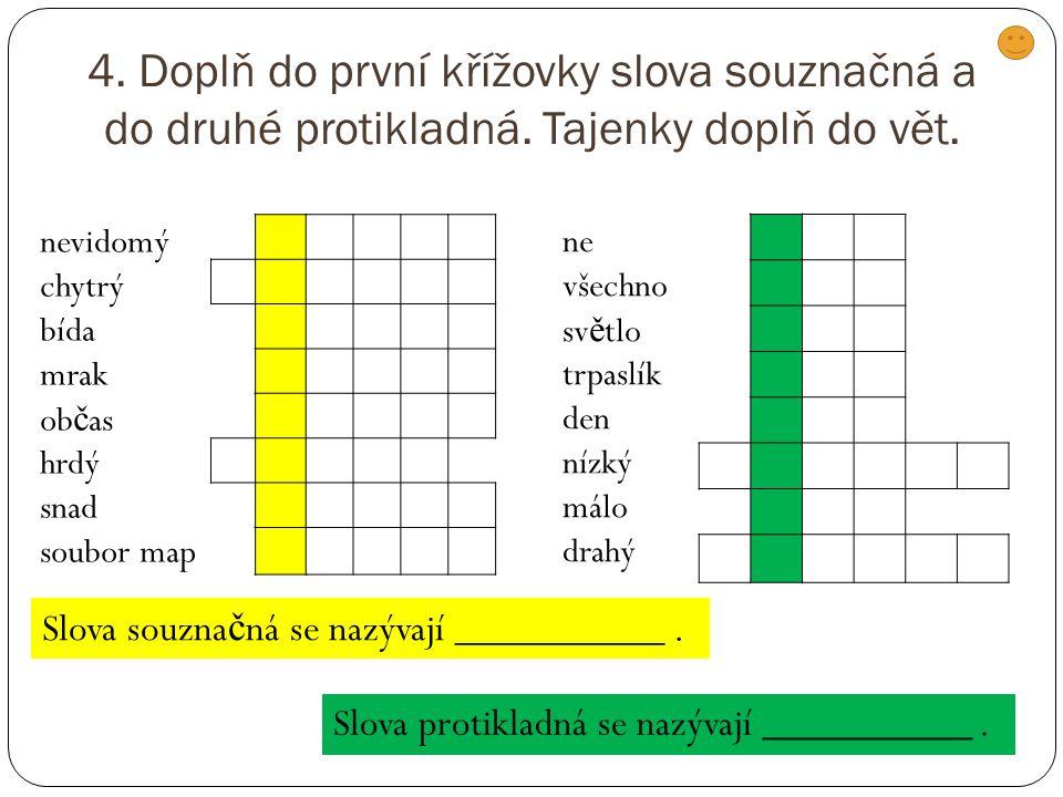 4. Doplň do první křížovky slova souznačná a do druhé protikladná. Tajenky doplň do vět. nevidomý chytrý bída mrak ob č as hrdý snad soubor map ne vše
