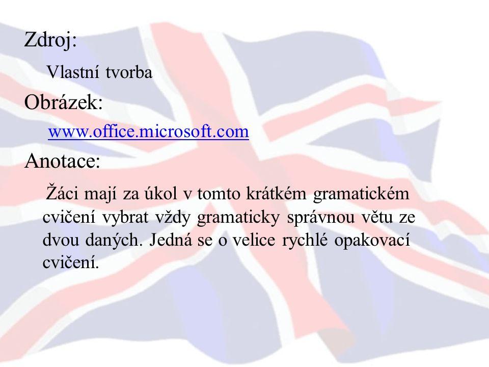 Zdroj: Vlastní tvorba Obrázek: www.office.microsoft.com Anotace: Žáci mají za úkol v tomto krátkém gramatickém cvičení vybrat vždy gramaticky správnou větu ze dvou daných.