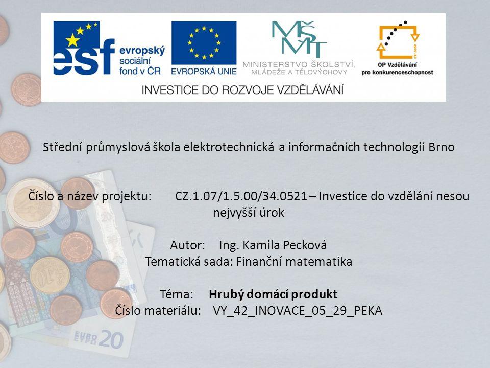 Střední průmyslová škola elektrotechnická a informačních technologií Brno Číslo a název projektu:CZ.1.07/1.5.00/34.0521 – Investice do vzdělání nesou nejvyšší úrok Autor:Ing.