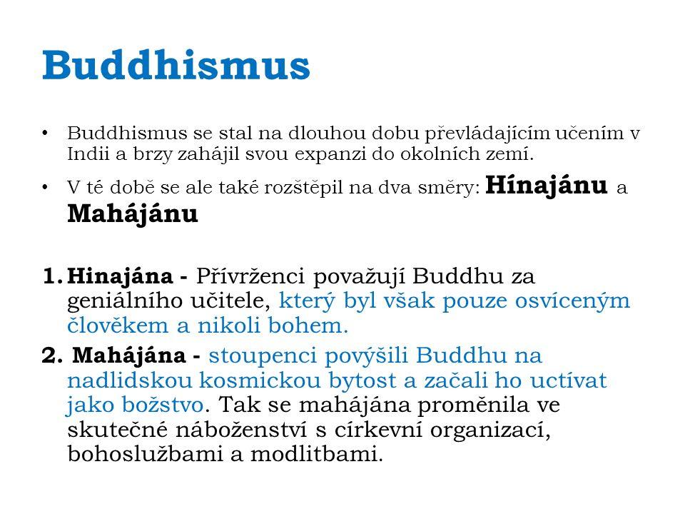 Buddhismus Buddhismus se stal na dlouhou dobu převládajícím učením v Indii a brzy zahájil svou expanzi do okolních zemí. V té době se ale také rozštěp