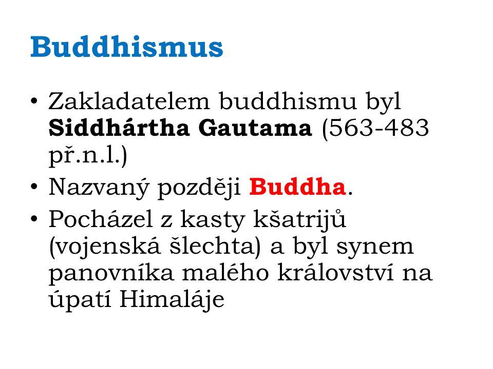Buddhismus Zakladatelem buddhismu byl Siddhártha Gautama (563-483 př.n.l.) Nazvaný později Buddha. Pocházel z kasty kšatrijů (vojenská šlechta) a byl
