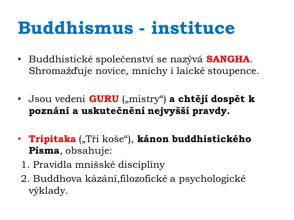 """Buddhismus - instituce Buddhistické společenství se nazývá SANGHA. Shromažďuje novice, mnichy i laické stoupence. Jsou vedeni GURU (""""mistry"""") a chtějí"""
