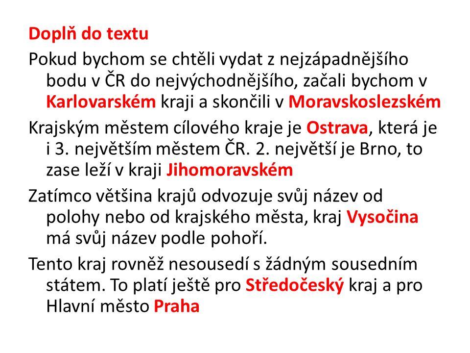 Doplň do textu Pokud bychom se chtěli vydat z nejzápadnějšího bodu v ČR do nejvýchodnějšího, začali bychom v Karlovarském kraji a skončili v Moravskos