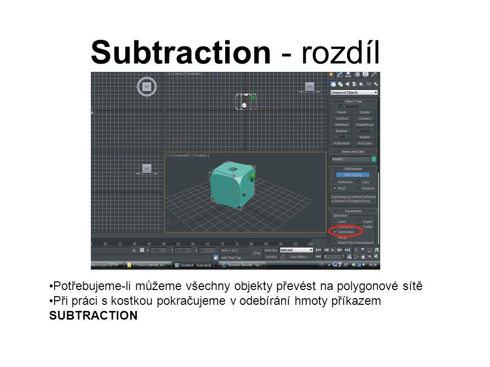 Subtraction - rozdíl Potřebujeme-li můžeme všechny objekty převést na polygonové sítě Při práci s kostkou pokračujeme v odebírání hmoty příkazem SUBTRACTION
