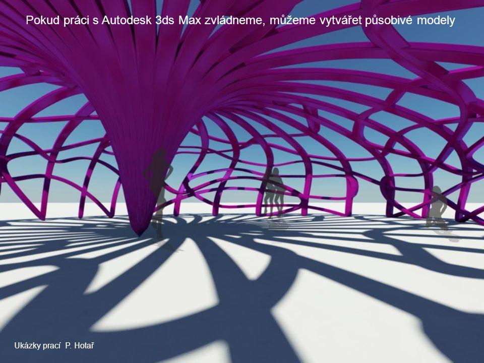 Pokud práci s Autodesk 3ds Max zvládneme, můžeme vytvářet působivé modely Ukázky prací P. Hotař
