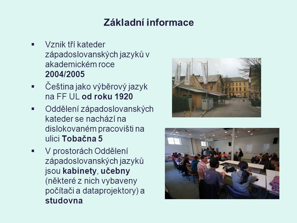 Základní informace  Vznik tří kateder západoslovanských jazyků v akademickém roce 2004/2005  Čeština jako výběrový jazyk na FF UL od roku 1920  Oddělení západoslovanských kateder se nachází na dislokovaném pracovišti na ulici Tobačna 5  V prostorách Oddělení západoslovanských jazyků jsou kabinety, učebny (některé z nich vybaveny počítači a dataprojektory) a studovna