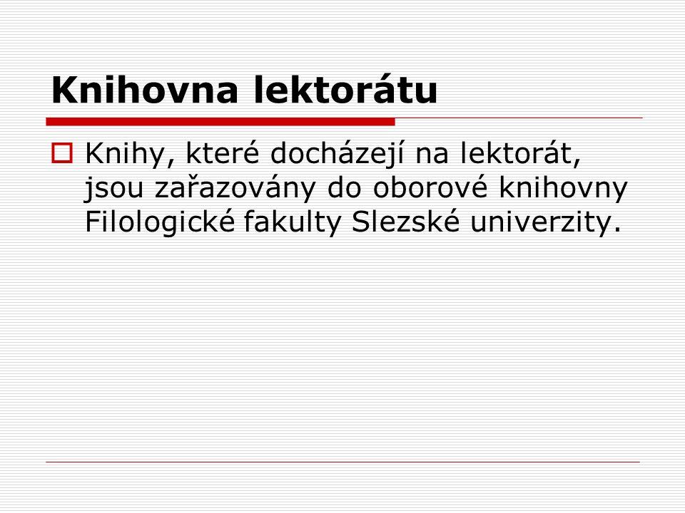 Knihovna lektorátu  Knihy, které docházejí na lektorát, jsou zařazovány do oborové knihovny Filologické fakulty Slezské univerzity.