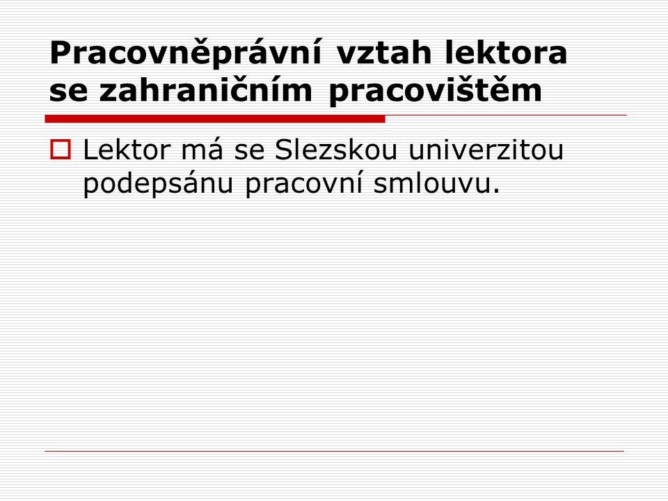 Pracovněprávní vztah lektora se zahraničním pracovištěm  Lektor má se Slezskou univerzitou podepsánu pracovní smlouvu.