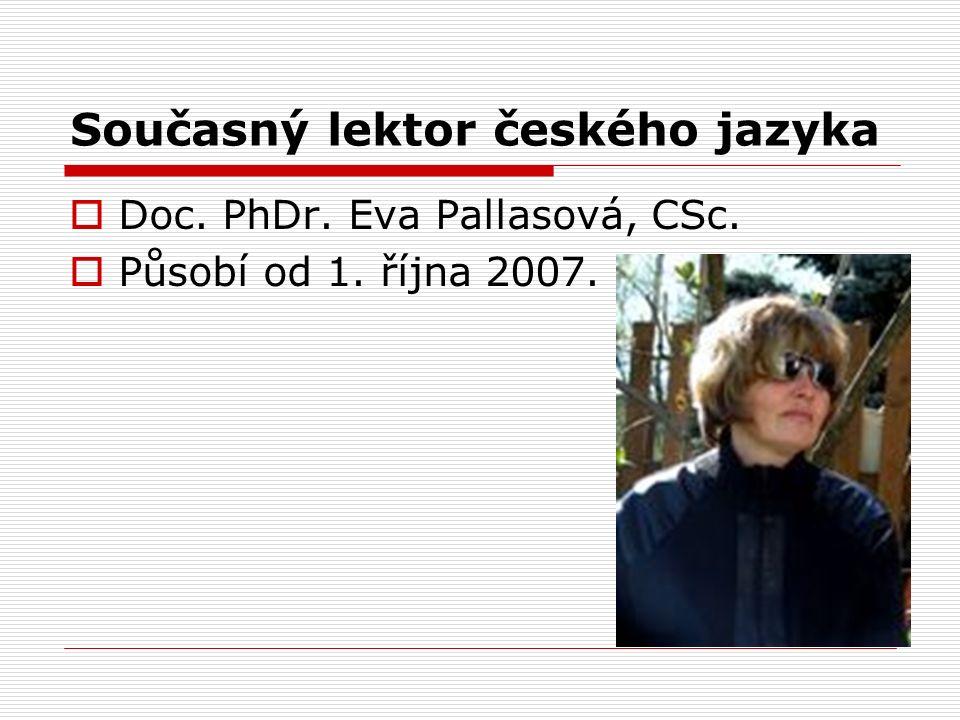 Současný lektor českého jazyka  Doc. PhDr. Eva Pallasová, CSc.  Působí od 1. října 2007.