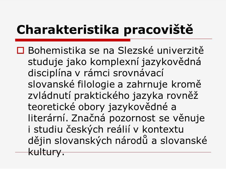 Charakteristika pracoviště  Bohemistika se na Slezské univerzitě studuje jako komplexní jazykovědná disciplína v rámci srovnávací slovanské filologie