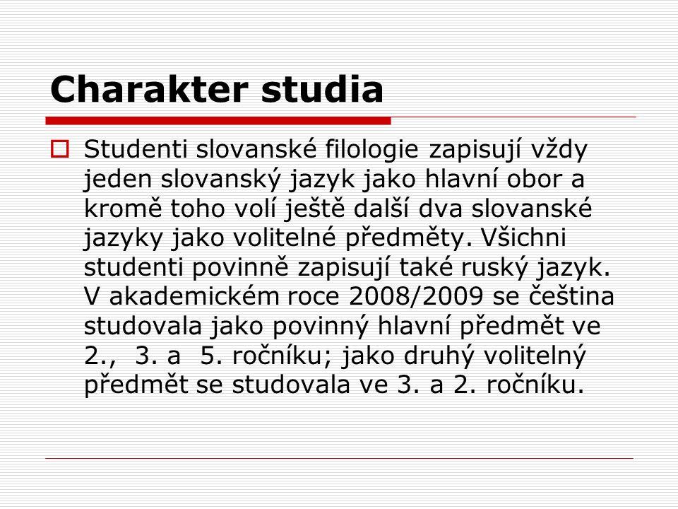 Charakter studia  Studenti slovanské filologie zapisují vždy jeden slovanský jazyk jako hlavní obor a kromě toho volí ještě další dva slovanské jazyk