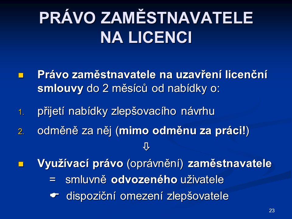 23 PRÁVO ZAMĚSTNAVATELE NA LICENCI Právo zaměstnavatele na uzavření licenční smlouvy do 2 měsíců od nabídky o: Právo zaměstnavatele na uzavření licenční smlouvy do 2 měsíců od nabídky o: 1.