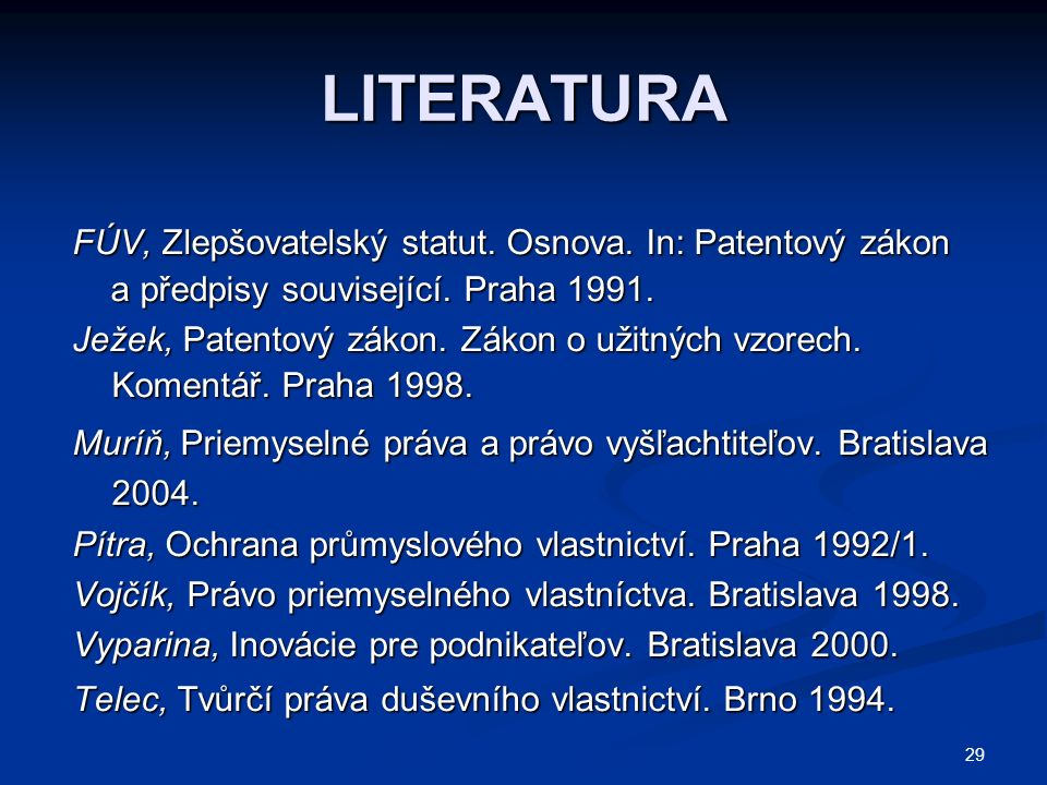 29 LITERATURA FÚV, Zlepšovatelský statut. Osnova. In: Patentový zákon a předpisy související. Praha 1991. a předpisy související. Praha 1991. Ježek, P