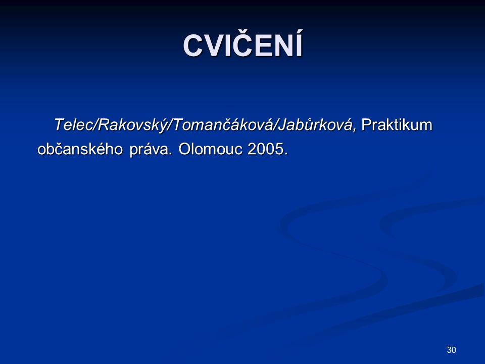 30 CVIČENÍ Telec/Rakovský/Tomančáková/Jabůrková, Praktikum Telec/Rakovský/Tomančáková/Jabůrková, Praktikum občanského práva. Olomouc 2005.