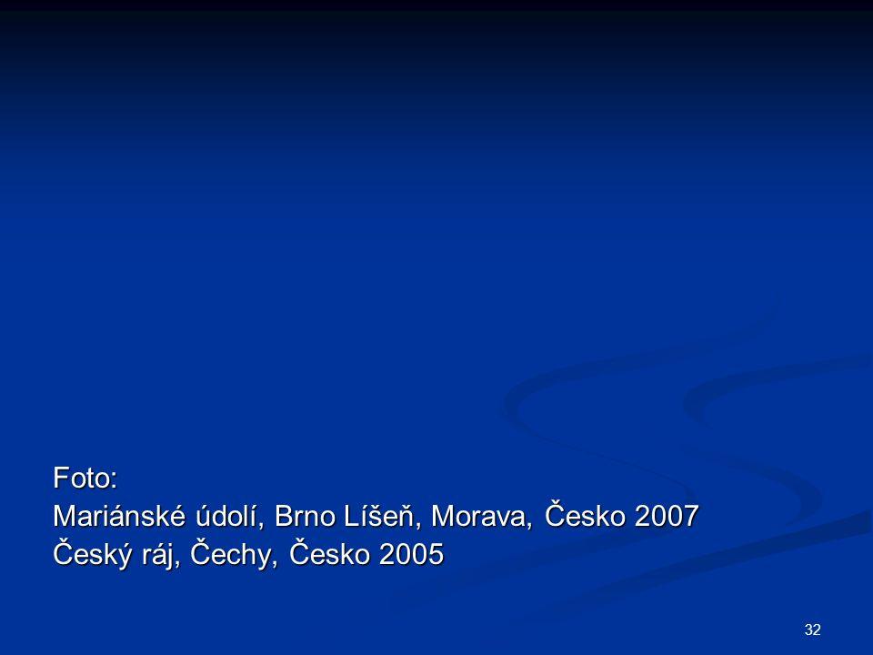 32 Foto: Mariánské údolí, Brno Líšeň, Morava, Česko 2007 Český ráj, Čechy, Česko 2005