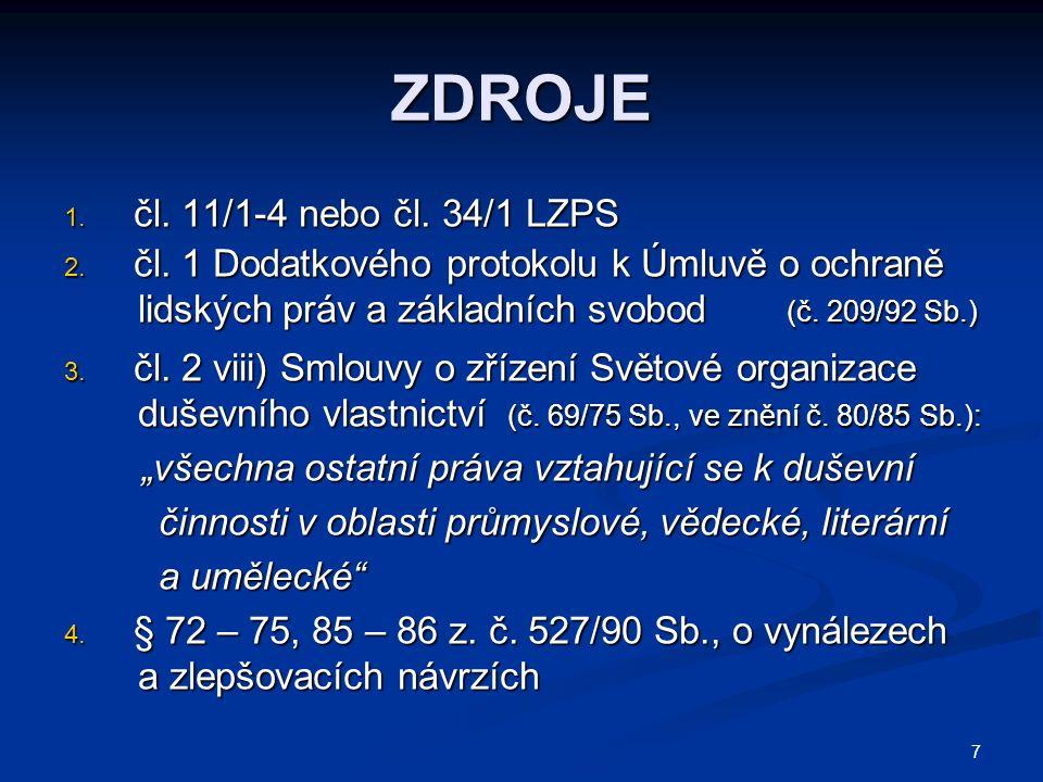 7 ZDROJE 1. čl. 11/1-4 nebo čl. 34/1 LZPS 2. čl. 1 Dodatkového protokolu k Úmluvě o ochraně lidských práv a základních svobod (č. 209/92 Sb.) lidských
