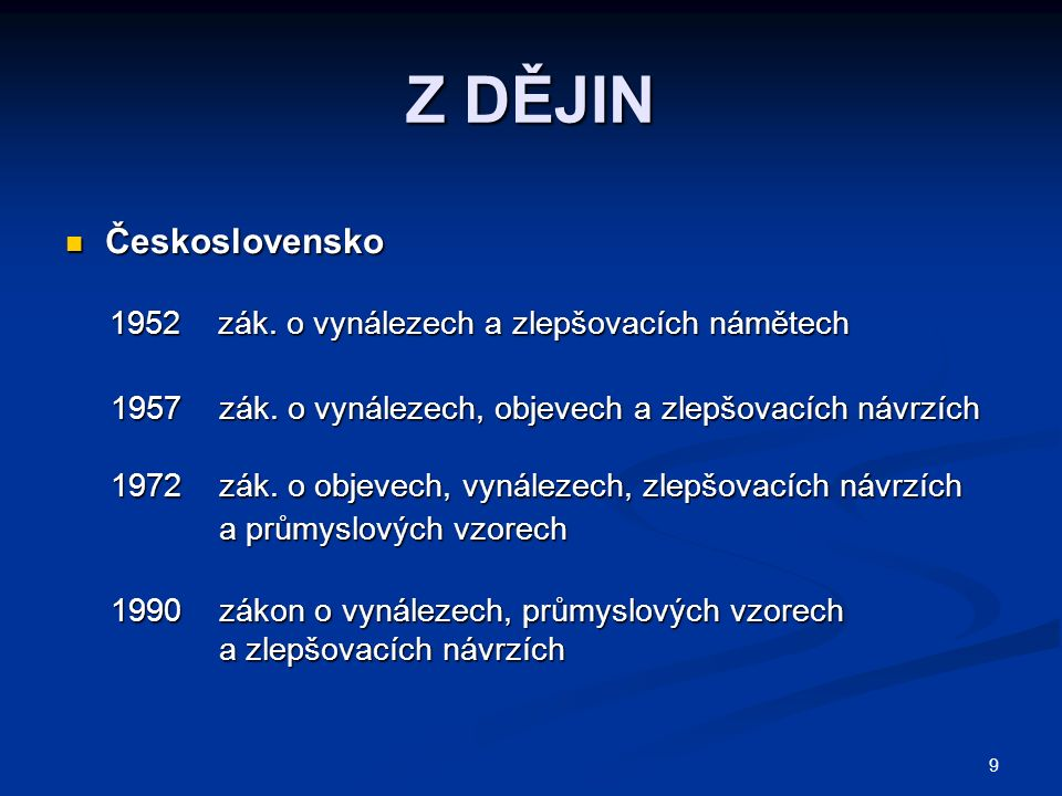 9 Z DĚJIN Československo Československo 1952 zák. o vynálezech a zlepšovacích námětech 1952 zák. o vynálezech a zlepšovacích námětech 1957 zák. o vyná