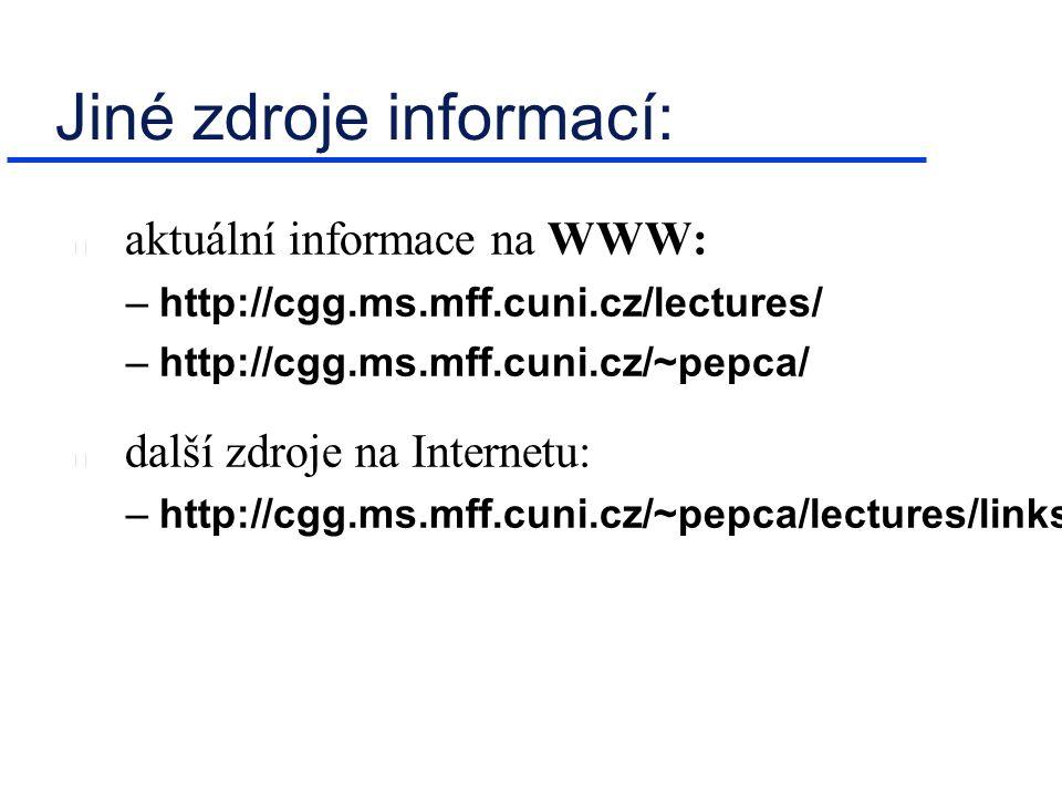 Jiné zdroje informací: aktuální informace na WWW: –http://cgg.ms.mff.cuni.cz/lectures/ –http://cgg.ms.mff.cuni.cz/~pepca/ další zdroje na Internetu: –http://cgg.ms.mff.cuni.cz/~pepca/lectures/links.html