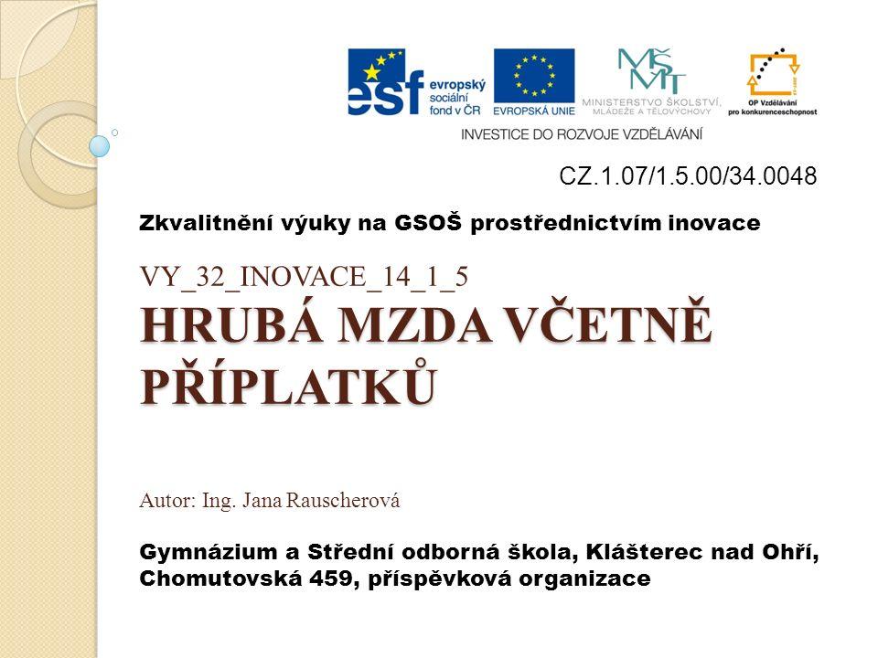 HRUBÁ MZDA VČETNĚ PŘÍPLATKŮ VY_32_INOVACE_14_1_5 HRUBÁ MZDA VČETNĚ PŘÍPLATKŮ Autor: Ing.