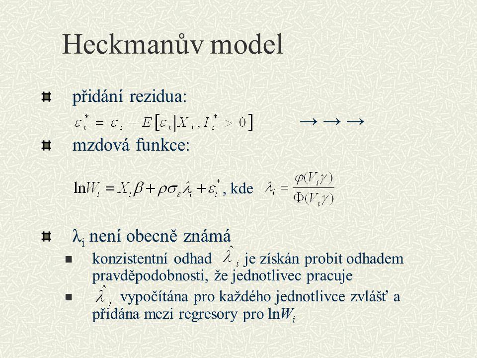 Heckmanův model přidání rezidua: → → → mzdová funkce:, kde λ i není obecně známá konzistentní odhad je získán probit odhadem pravděpodobnosti, že jednotlivec pracuje vypočítána pro každého jednotlivce zvlášť a přidána mezi regresory pro lnW i