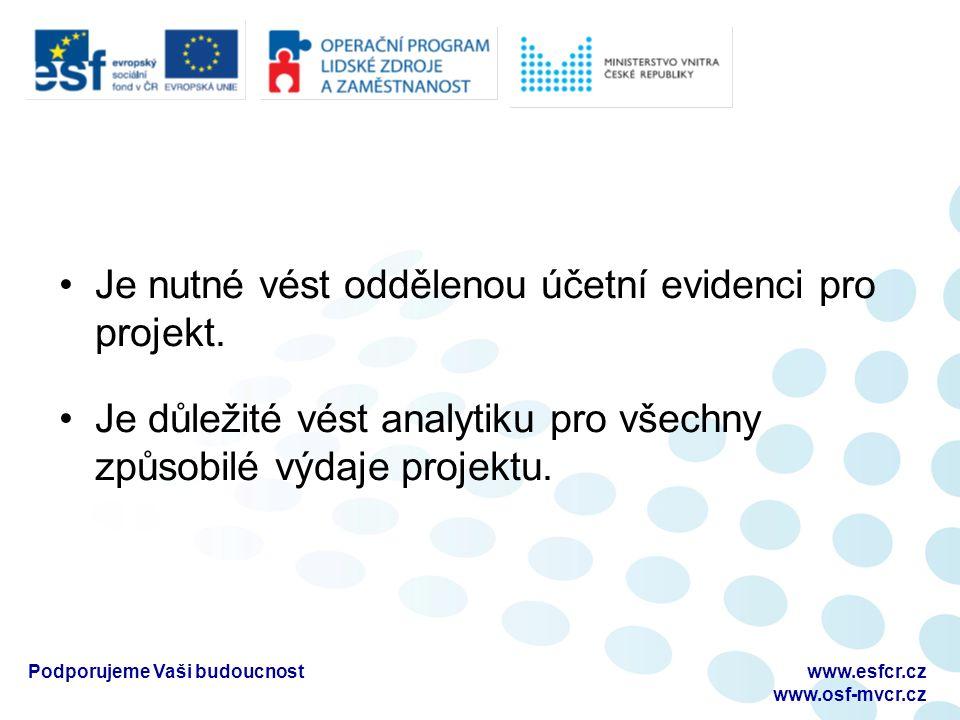 Podporujeme Vaši budoucnostwww.esfcr.cz www.osf-mvcr.cz Je nutné vést oddělenou účetní evidenci pro projekt.