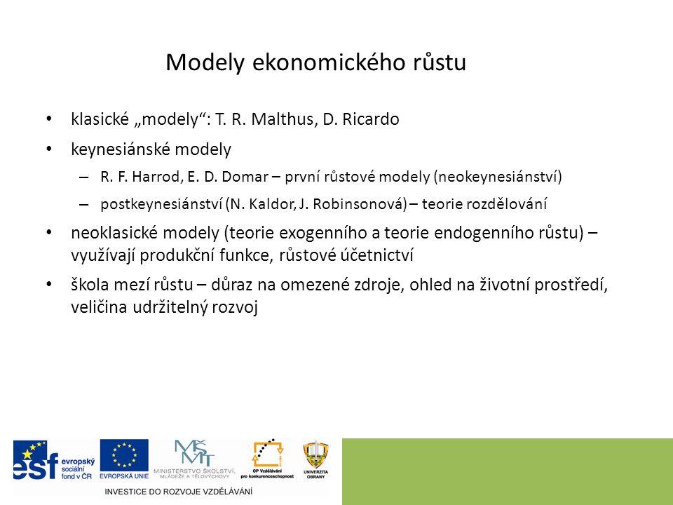 """Modely ekonomického růstu klasické """"modely"""": T. R. Malthus, D. Ricardo keynesiánské modely – R. F. Harrod, E. D. Domar – první růstové modely (neokeyn"""