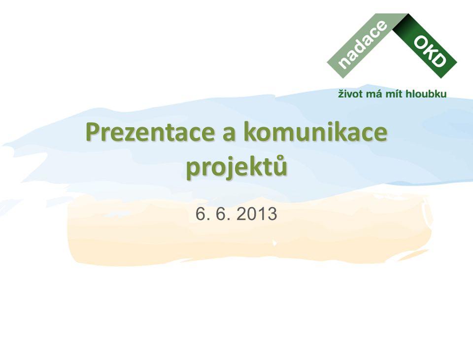 Prezentace a komunikace projektů 6. 6. 2013