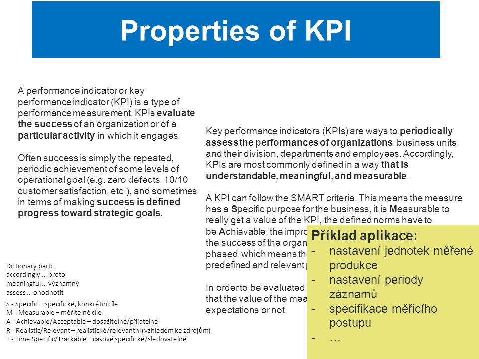 Key performance indicators (KPIs) are ways to periodically assess the performances of organizations, business units, and their division, departments a