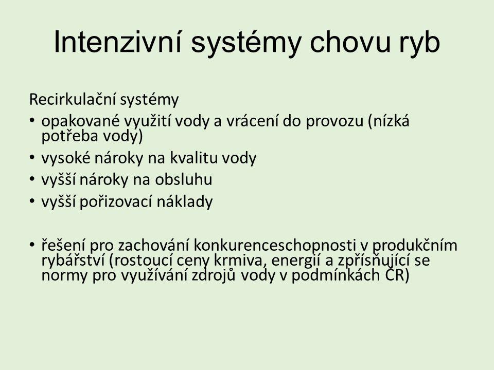 Intenzivní systémy chovu ryb Recirkulační systémy opakované využití vody a vrácení do provozu (nízká potřeba vody) vysoké nároky na kvalitu vody vyšší