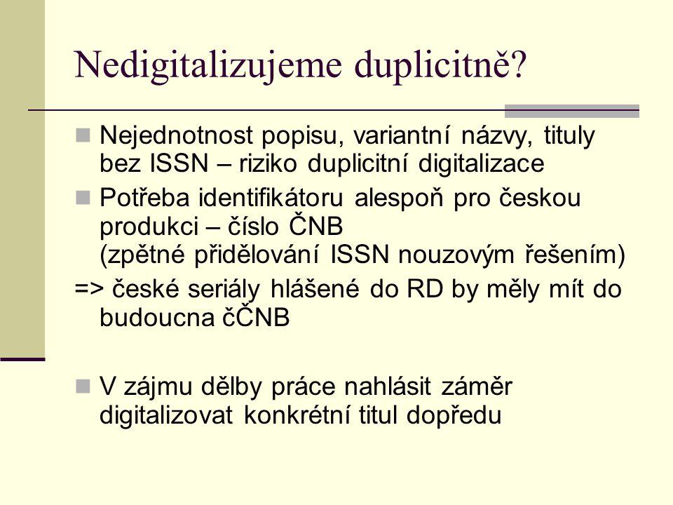 Nedigitalizujeme duplicitně? Nejednotnost popisu, variantní názvy, tituly bez ISSN – riziko duplicitní digitalizace Potřeba identifikátoru alespoň pro