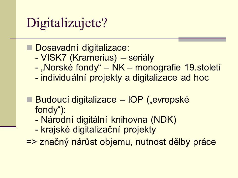 """Digitalizujete? Dosavadní digitalizace: - VISK7 (Kramerius) – seriály - """"Norské fondy"""" – NK – monografie 19.století - individuální projekty a digitali"""