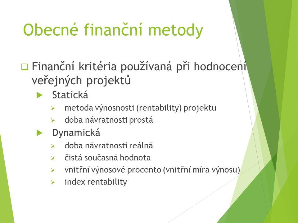 Obecné finanční metody  Finanční kritéria používaná při hodnocení veřejných projektů  Statická  metoda výnosnosti (rentability) projektu  doba návratnosti prostá  Dynamická  doba návratnosti reálná  čistá současná hodnota  vnitřní výnosové procento (vnitřní míra výnosu)  index rentability