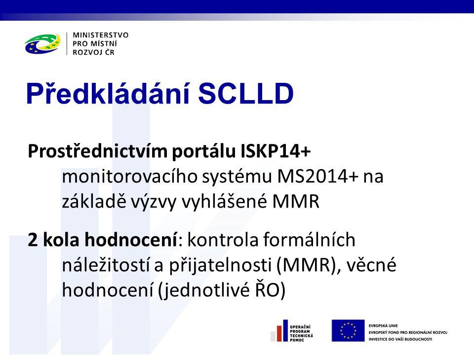 Prostřednictvím portálu ISKP14+ monitorovacího systému MS2014+ na základě výzvy vyhlášené MMR 2 kola hodnocení: kontrola formálních náležitostí a přijatelnosti (MMR), věcné hodnocení (jednotlivé ŘO) Předkládání SCLLD