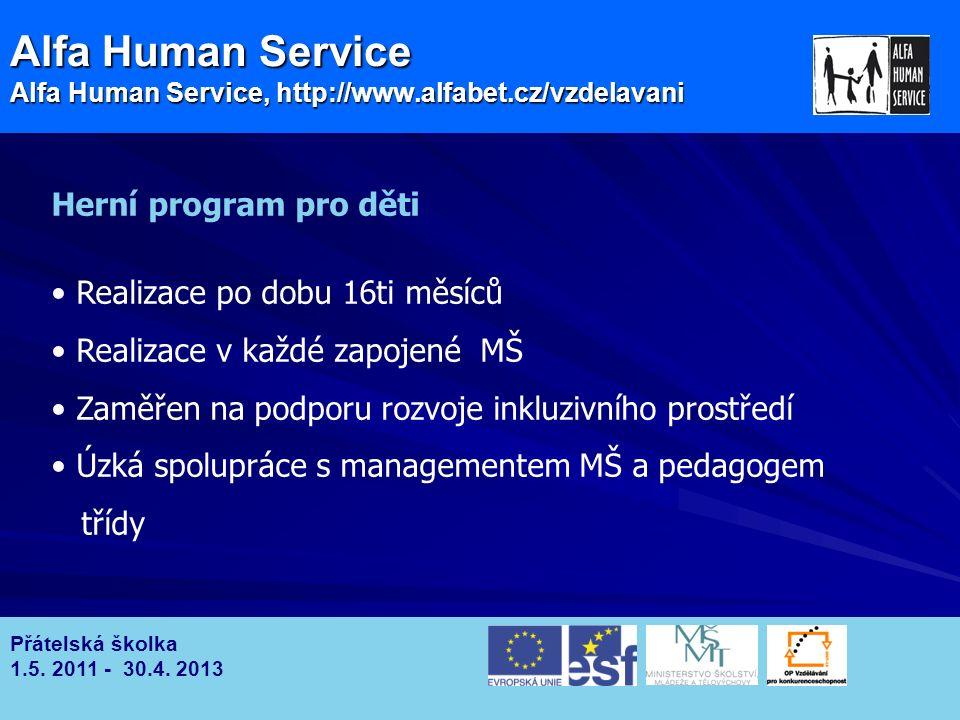 Alfa Human Service Alfa Human Service, http://www.alfabet.cz/vzdelavani Přátelská školka 1.5.