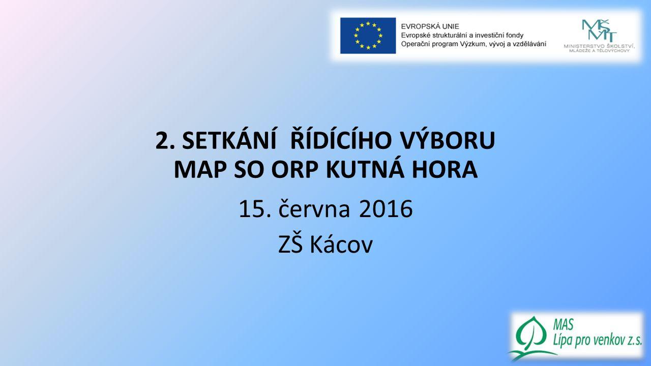 2. SETKÁNÍ ŘÍDÍCÍHO VÝBORU MAP SO ORP KUTNÁ HORA 15. června 2016 ZŠ Kácov