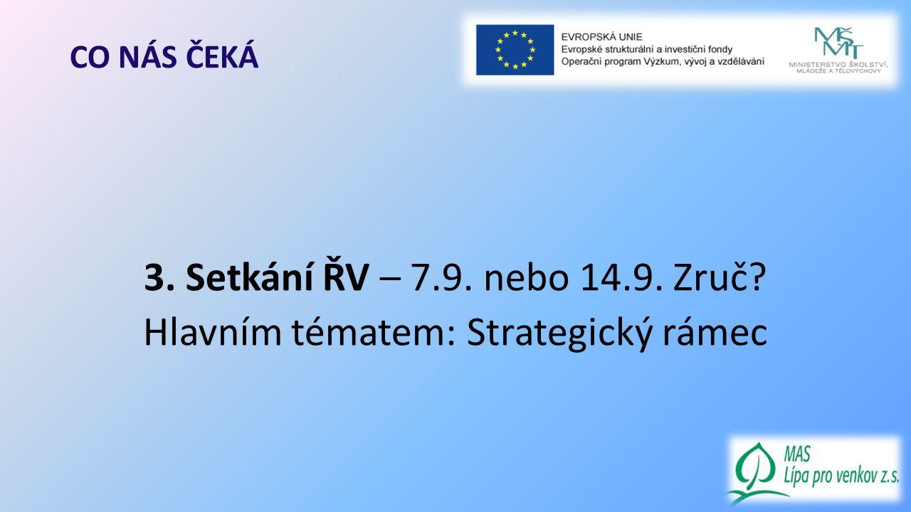 CO NÁS ČEKÁ 3. Setkání ŘV – 7.9. nebo 14.9. Zruč Hlavním tématem: Strategický rámec