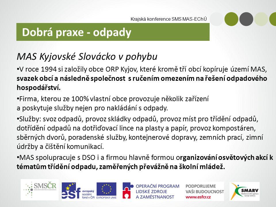 Krajská konference SMS MAS-EChÚ MAS Kyjovské Slovácko v pohybu V roce 1994 si založily obce ORP Kyjov, které kromě tří obcí kopíruje území MAS, svazek obcí a následně společnost s ručením omezením na řešení odpadového hospodářství.