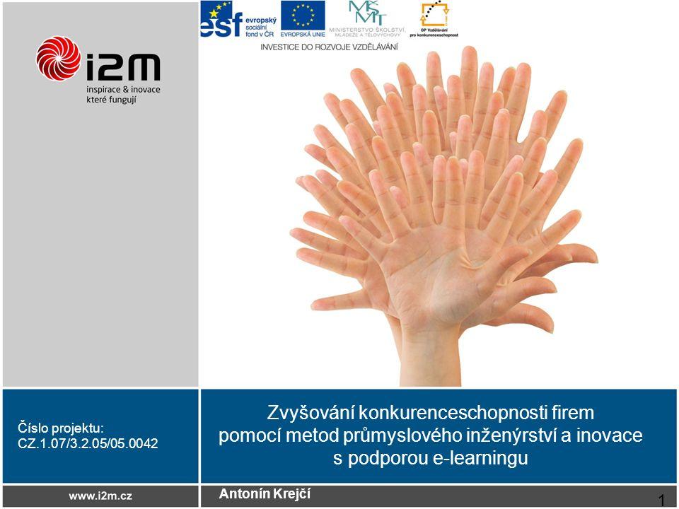 Antonín Krejčí Zvyšování konkurenceschopnosti firem pomocí metod průmyslového inženýrství a inovace s podporou e-learningu Číslo projektu: CZ.1.07/3.2.05/05.0042 1