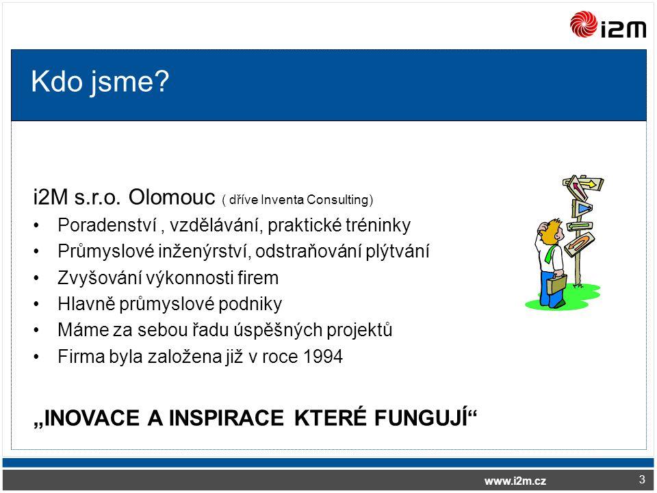 www.i2m.cz Kdo jsme? i2M s.r.o. Olomouc ( dříve Inventa Consulting) Poradenství, vzdělávání, praktické tréninky Průmyslové inženýrství, odstraňování p