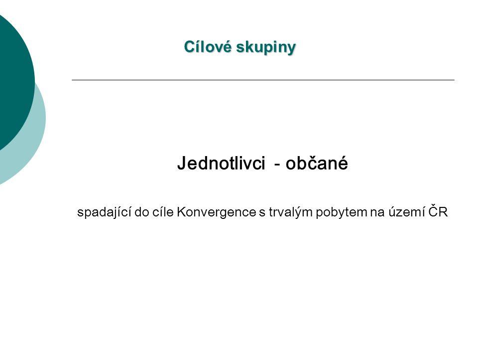 Cílové skupiny Jednotlivci - občané spadající do cíle Konvergence s trvalým pobytem na území ČR