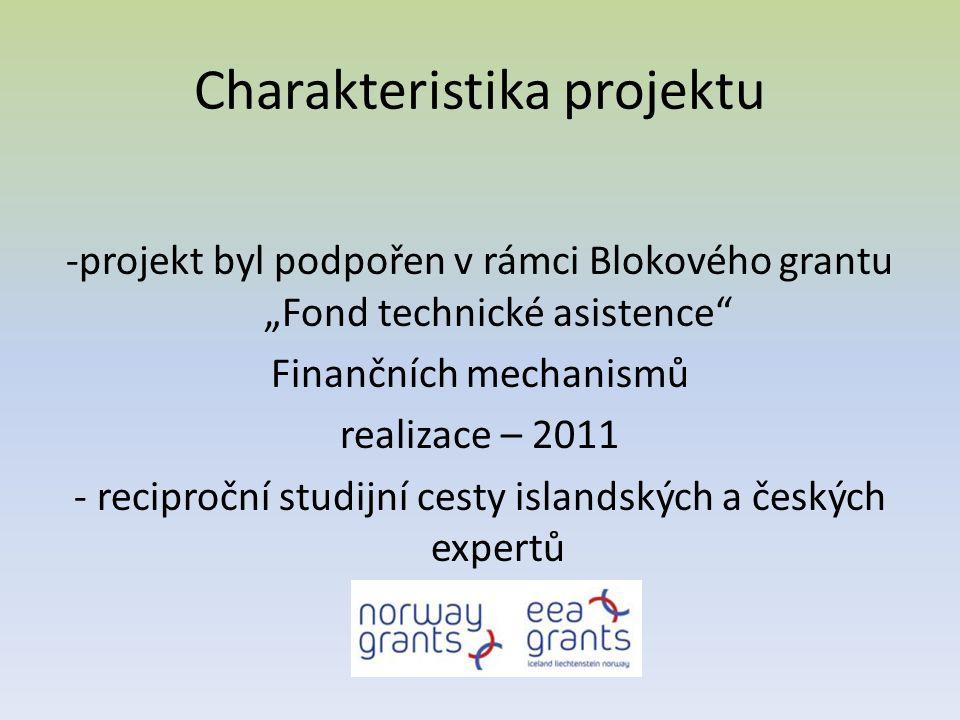 """Charakteristika projektu -projekt byl podpořen v rámci Blokového grantu """"Fond technické asistence Finančních mechanismů realizace – 2011 - reciproční studijní cesty islandských a českých expertů"""