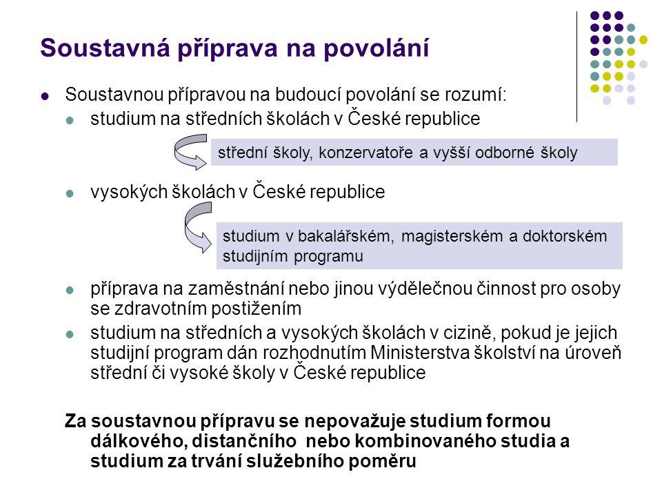 Soustavná příprava na povolání Soustavnou přípravou na budoucí povolání se rozumí: studium na středních školách v České republice vysokých školách v Č