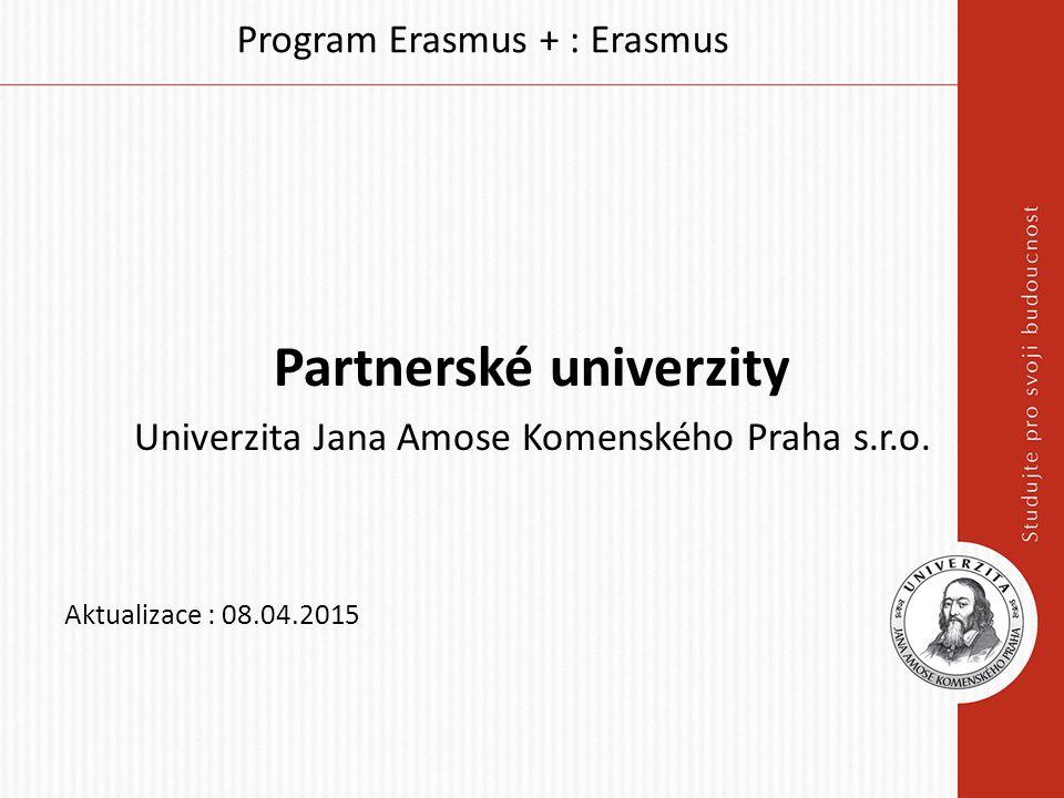 Program Erasmus + : Erasmus Partnerské univerzity Univerzita Jana Amose Komenského Praha s.r.o. Aktualizace : 08.04.2015