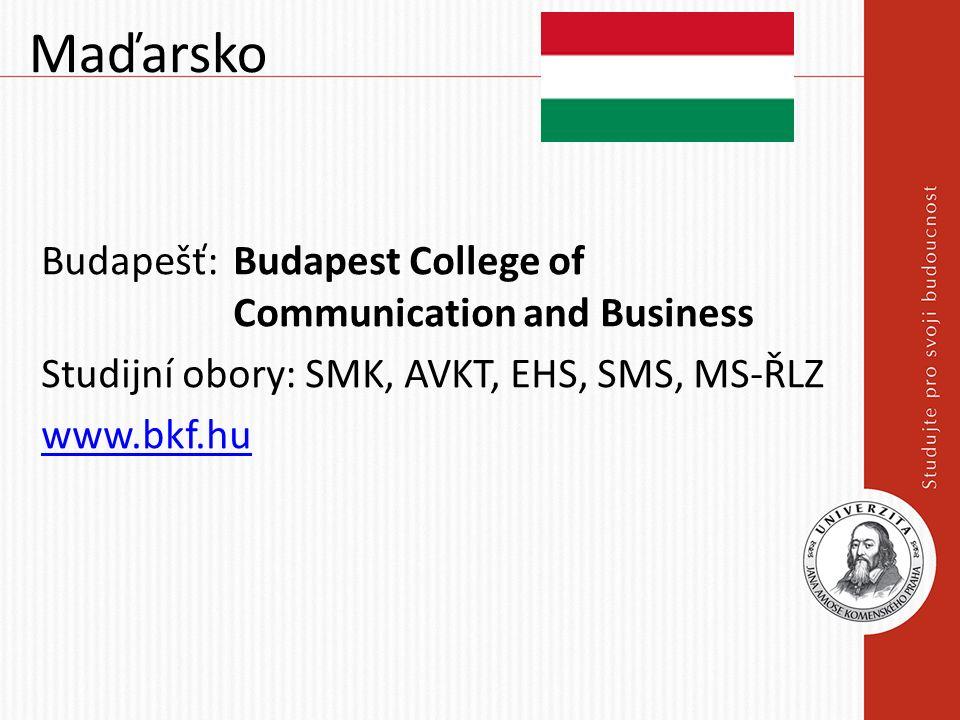 Maďarsko Budapešť: Budapest College of Communication and Business Studijní obory: SMK, AVKT, EHS, SMS, MS-ŘLZ www.bkf.hu